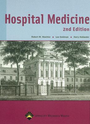Hospital Medicine By Wachter, Robert M. (EDT)/ Goldman, Lee (EDT)/ Hollander, Harry (EDT)